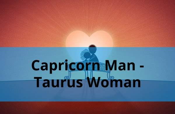 Capricorn and taurus relationship between Taurus Man
